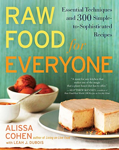 Raw Food for Everyone: Essential Techniques and 300 Simple-to-Sophisticated  Recipes by Alissa Cohen, Leah J. Dubois