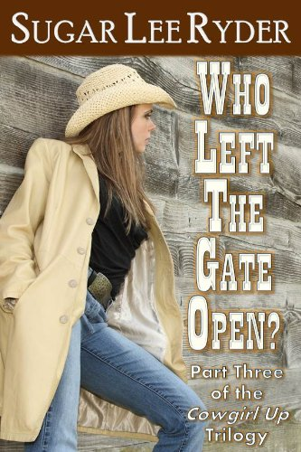 Who Left The Gate Open: Book Three (The Cowgirl Up Trilogy 3)