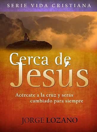 Cerca De Jesús Acércate A La Cruz Y Serás Cambiado Para Siempre