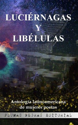 Luciérnagas y Libélulas: Antología latinoamericana de mujeres poetas (Volume 1) (Spanish Edition)