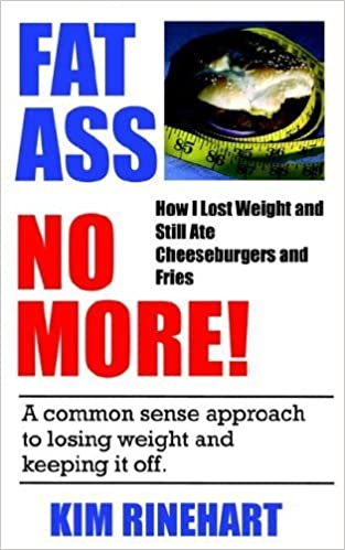 Book Fatass No More! How I Lost Weight and Still Ate Cheeseburgers and Fries by Kim Rinehart (2003-08-08)