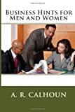 Business Hints for Men and Women, A. R. A. R. Calhoun, 1495475107