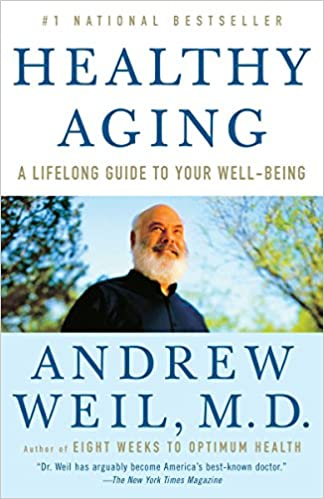 Amazon Com Healthy Aging A Lifelong Guide To Your Well Being 9780307277541 Weil M D Andrew Books