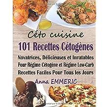 Céto cuisine: 101 recettes cétogènes novatrices, délicieuses et inratables pour régime cétogène et régime Low-Carb ; Recettes faciles pour tous les jours (livre de recettes santé)