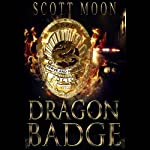 Dragon Badge: The Lost Dragonslayer Trilogy, Book 1 | Scott Moon