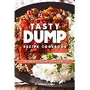 Tasty Dump Recipe Cookbook: The Best Dump Dish Ideas!