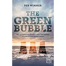 The Green Bubble: Our Future Energy Needs and Why Alternative Energy Is Not the Answer
