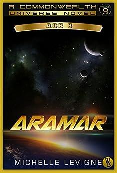 Commonwealth Universe, Age 3: Volume 9: Aramar by [Levigne, Michelle]