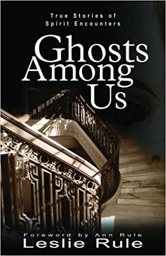 Amazon Fr Ghosts Among Us True Stories Of Spirit Encounters Rule Leslie Livres
