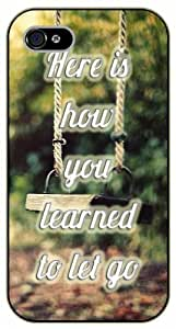 iPhone 4 / 4s Here is how you learned to let go. Swing - Black plastic case / Inspirational and motivational life quotes / SURELOCK AUTHENTIC