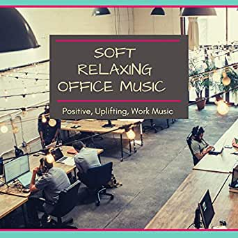 Soft Relaxing Office Music - Positive, Uplifting, Work Music