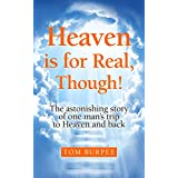 Heaven is for Real, Though!: The Astonishing Story of One Man's Trip to Heaven and Back