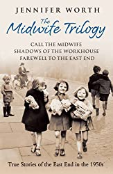 The Midwife Trilogy: Call the Midwife, Shadows of the Workhouse, Farewell to the East End