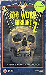 100 Word Horrors Part 2: An Anthology of Horror Drabbles (100 Word Horror Collection)