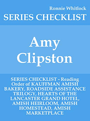 Amy Clipston - SERIES CHECKLIST - Reading Order of KAUFFMAN AMISH BAKERY, ROADSIDE ASSISTANCE TRILOGY, HEARTS OF THE LANCASTER GRAND HOTEL, AMISH HEIRLOOM, AMISH HOMESTEAD, AMISH MARKETPLACE (Amy Clipston Hearts Of The Lancaster Grand Hotel)