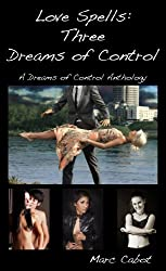 Love Spells: Three Dreams of Control: A Dreams of Control Anthology