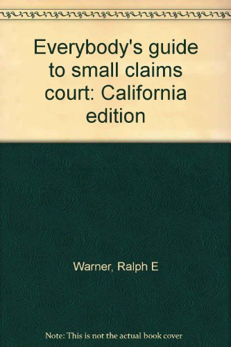 Everybody's guide to small claims court: California edition