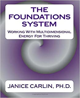 The Foundations System: Working With Multidimensional Energy For Thriving