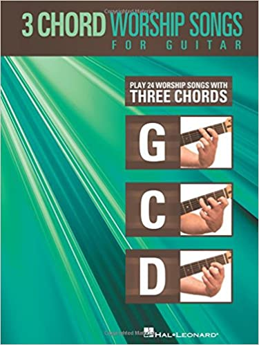 3-Chord Worship Songs for Guitar: Play 24 Worship Songs with Three ...