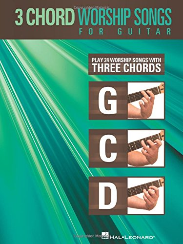 (3-Chord Worship Songs for Guitar: Play 24 Worship Songs with Three Chords: G-C-D)