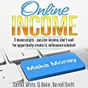 Online Income: 3 Manuscripts: Passive Income, Don't Wait for Opportunity - Create It, and Millionaire Mindset Audiobook by Darnell Smith, SJ Baker, Connot White Narrated by Cheryl Simone