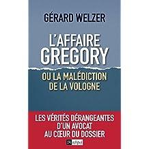 L'affaire Gregory, ou la malédiction de la Vologne : Les vérités dérangeantes d'un avocat au coeur du dossier (French Edition)