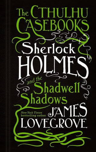 sherlock-holmes-and-the-shadwell-shadows-the-cthulhu-casebooks