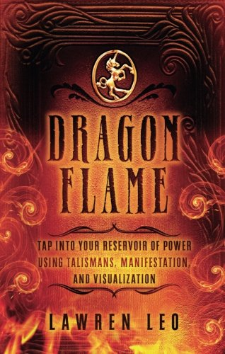 (Dragonflame: Tap Into Your Reservoir of Power Using Talismans, Manifestation, and Visualization)