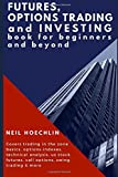 img - for Futures, Options Trading and Investing Book for Beginners and Beyond: Covers trading in the zone basics, options-indexes, technical analysis, us stock futures, call options, swing trading & more book / textbook / text book