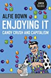 img - for Enjoying It: Candy Crush and Capitalism book / textbook / text book