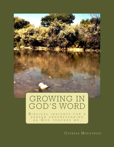 Growing in God's Word: Biblical insights for a deeper understanding  as God teaches me. (Growing with God) (Volume 2)