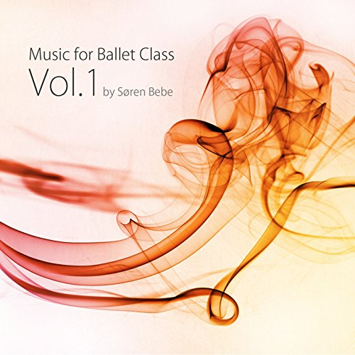 Music for Ballet Class, Vol. 1 (33 Original Piano Pieces for Ballet Class by Jazz Pianist Søren Bebe)