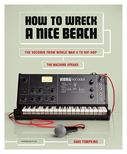 How to Wreck a Nice Beach: The Vocoder from World War II to Hip-Hop, The Machine (Nice Machine)