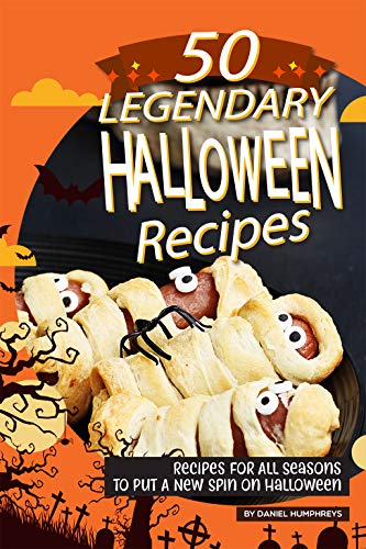 Halloween Party Food Ideas For Babies (50 Legendary Halloween Recipes: Recipes for All Seasons to Put A New Spin on)