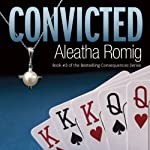 Convicted: Consequences, Book 3 | Aleatha Romig