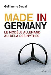 Made in Germany : le modèle allemand au-delà des mythes, Duval, Guillaume