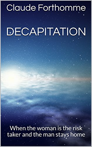 Decapitation: When the woman is the risk taker and the man stays home