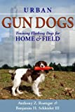 Urban Gun Dogs, Anthony Z. Roettger and Benjamin H. Schleider, 0615530834