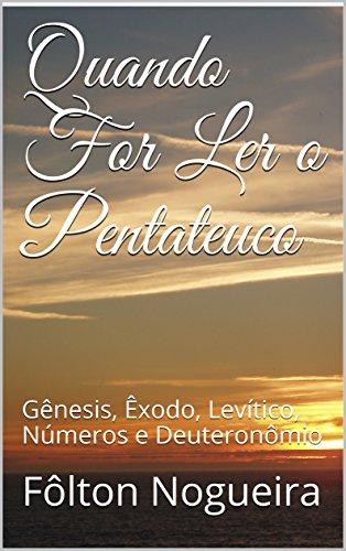 Quando For Ler o Pentateuco: Gênesis, Êxodo, Levítico, Números e Deuteronômio (Quando For Ler o Antigo Testamento Livro 1)