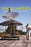 Singularities: Dance in the Age of Performance