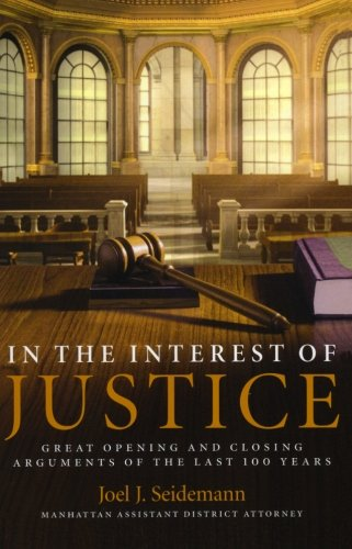 In the Interest of Justice: Great Opening and Closing Arguments of the Last 100 Years by William Morrow Paperbacks