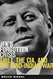 JFK's Forgotten Crisis: Tibet, the CIA, and the