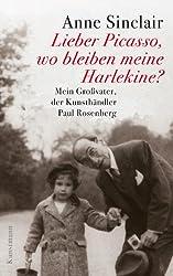 Lieber Picasso, wo bleiben meine Harlekine?: Mein Großvater, der Kunsthändler Paul Rosenberg (German Edition)