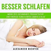 Besser schlafen: Mehr Zeit, Gesundheit, Produktivität und Energie durch erholsamen Schlaf Hörbuch von Alexander Richter Gesprochen von: Michael Leischnig