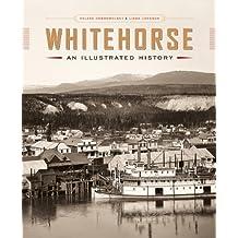 Whitehorse: An Illustrated History by Helene Dobrowolsky (2014-05-06)
