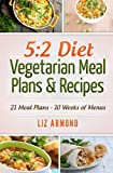 5:2 Diet Vegetarian Meal Plans & Recipes: 21 Days of Plans - Over 10 Weeks of Meals