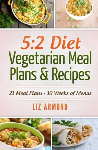 5:2 Diet Vegetarian Go overboard Plans & Recipes: 21 Days of Plans - Over 10 Weeks of Meals