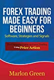 Forex Trading Made Easy for Beginners: Software, Strategies and Signals: The Complete Guide on Forex Trading Using Price Action