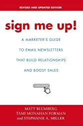 Sign Me Up!:A Marketer's Guide To Email Newsletters that Build Relationships and Boost Sales