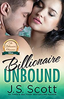 Billionaire Unbound: The Billionaire's Obsession ~ Chloe by [Scott, J. S.]